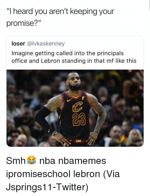 """Basketball, Cavs, and Nba: """"I heard you aren't keeping your  promise?""""  loser @lvkaskenney  Imagine getting called into the principals  office and Lebron standing in that mf like this  CAVS Smh😂 nba nbamemes ipromiseschool lebron (Via Jsprings11-Twitter)"""