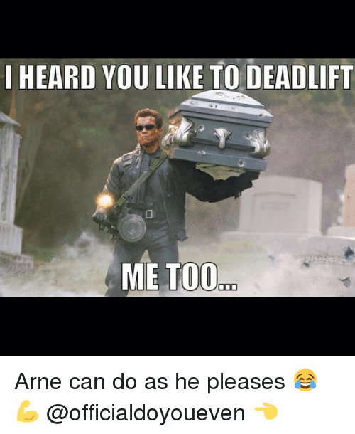 Gym: I HEARD YOU LIKE TO DEADLIFT  ME TOO Arne can do as he pleases 😂💪 @officialdoyoueven 👈