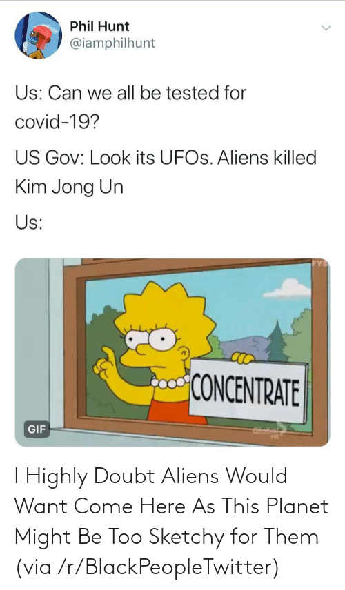 Doubt: I Highly Doubt Aliens Would Want Come Here As This Planet Might Be Too Sketchy for Them (via /r/BlackPeopleTwitter)