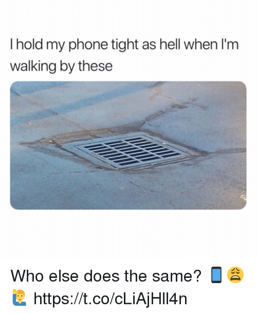 Phone, Hell, and Who: I hold my phone tight as hell when I'm  walking by these Who else does the same? 📱😩🙋‍♂️ https://t.co/cLiAjHll4n