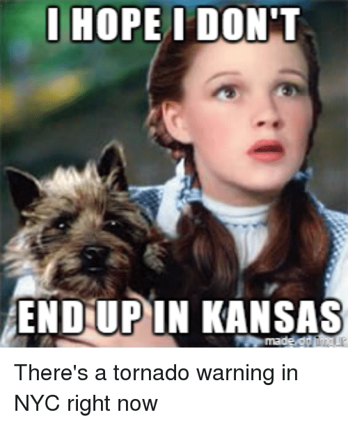Funny, Tornado, and Hope: I HOPE I DON'T  ENDUP IN KANSAS There's a tornado warning in NYC right now