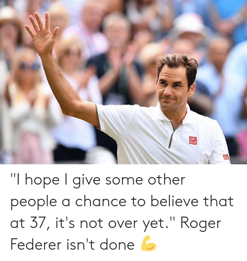 "federer: ""I hope I give some other people a chance to believe that at 37, it's not over yet.""   Roger Federer isn't done 💪"