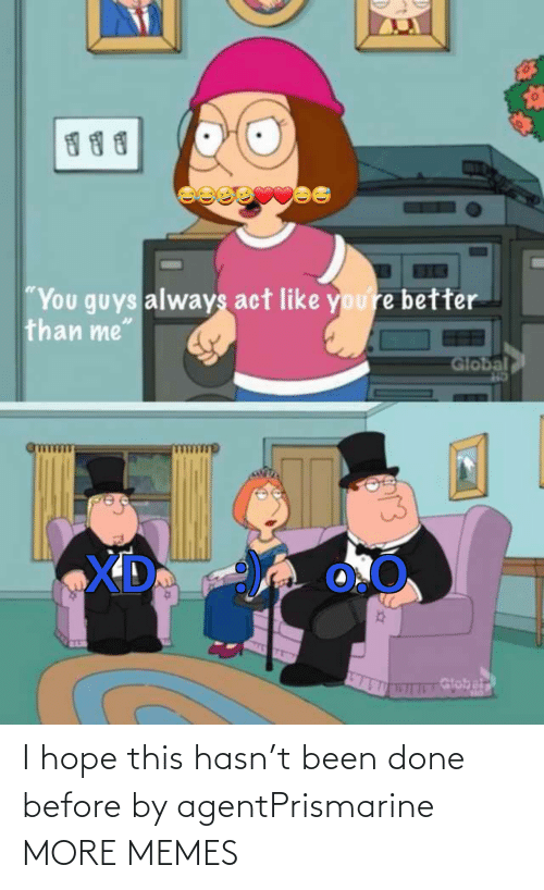 Been Done: I hope this hasn't been done before by agentPrismarine MORE MEMES