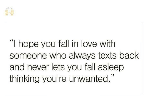 "Fall: ""I hope you fall in love with  someone who always texts back  and never lets you fall asleep  thinking you're unwanted."""