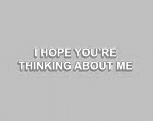 Youre Thinking: I HOPE YOU'RE  THINKING ABOUT ME