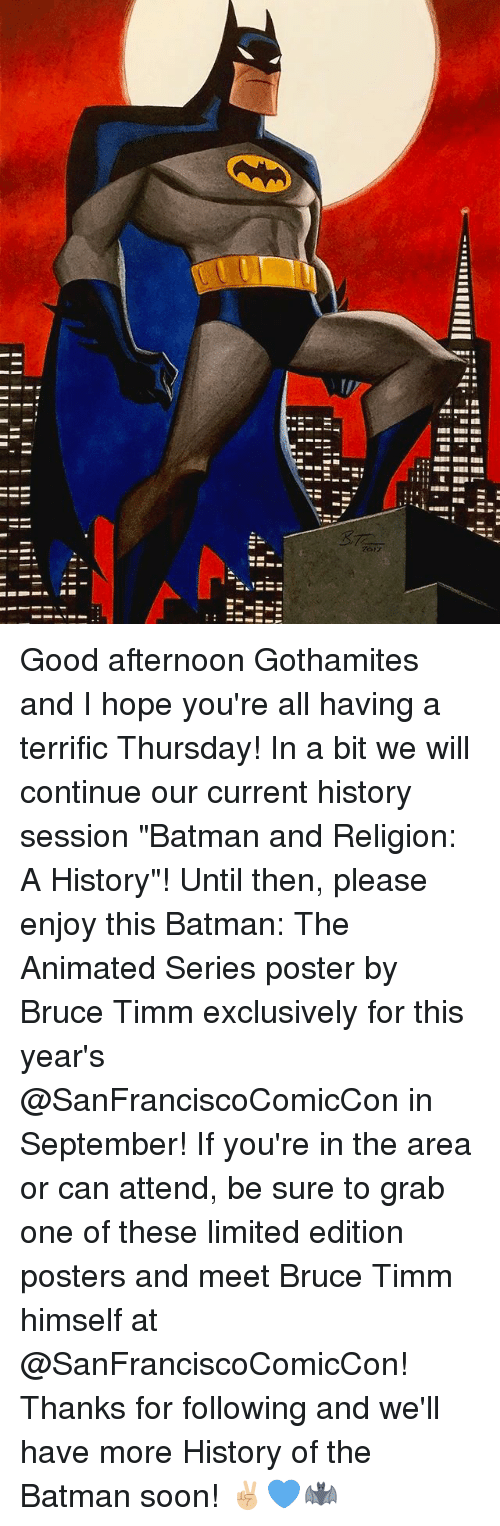 "Batman, Memes, and Soon...: I I. II I I  II I  II I II I Good afternoon Gothamites and I hope you're all having a terrific Thursday! In a bit we will continue our current history session ""Batman and Religion: A History""! Until then, please enjoy this Batman: The Animated Series poster by Bruce Timm exclusively for this year's @SanFranciscoComicCon in September! If you're in the area or can attend, be sure to grab one of these limited edition posters and meet Bruce Timm himself at @SanFranciscoComicCon! Thanks for following and we'll have more History of the Batman soon! ✌🏼💙🦇"
