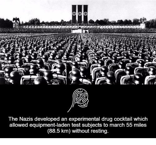 Cocktails: I I t  The Nazis developed an experimental drug cocktail which  allowed equipment-laden test subjects to march 55 miles  (88.5 km) without resting