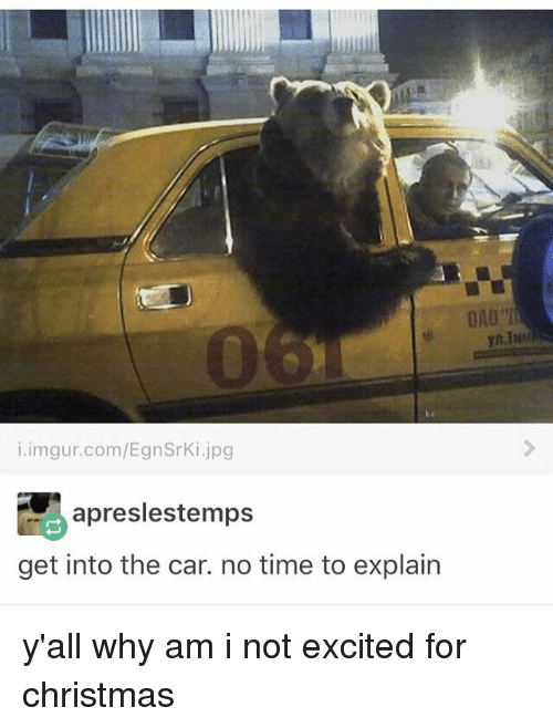 no time to explain: i.imgur.com/EgnSrki.jpg  apresle stemps  get into the car. no time to explain  yn TMM y'all why am i not excited for christmas