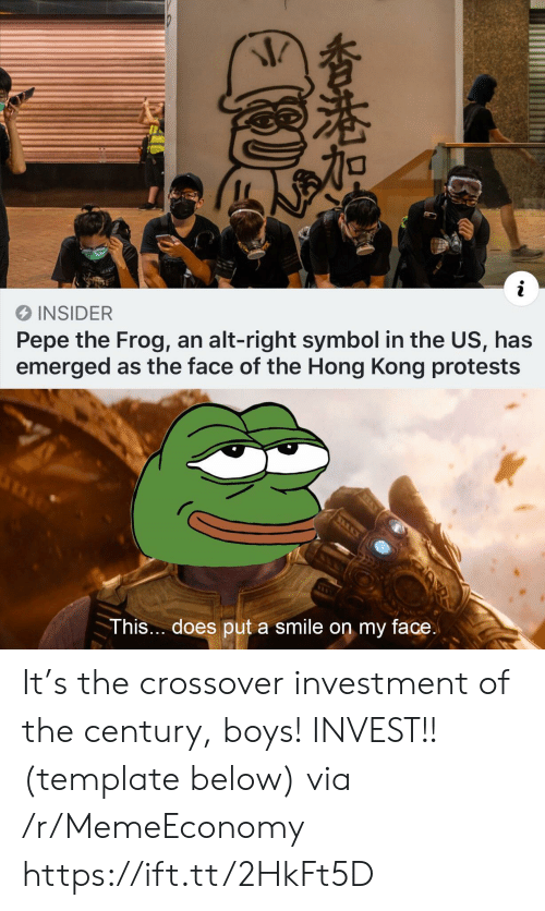 Pepe: i  INSIDER  Pepe the Frog, an alt-right symbol in the US, has  emerged as the face of the Hong Kong protests  This... does put a smile on my face.  香港加 It's the crossover investment of the century, boys! INVEST!! (template below) via /r/MemeEconomy https://ift.tt/2HkFt5D