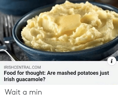 Irish: i  IRISHCENTRAL.COM  Food for thought: Are mashed potatoes just  Irish guacamole? Wait a min