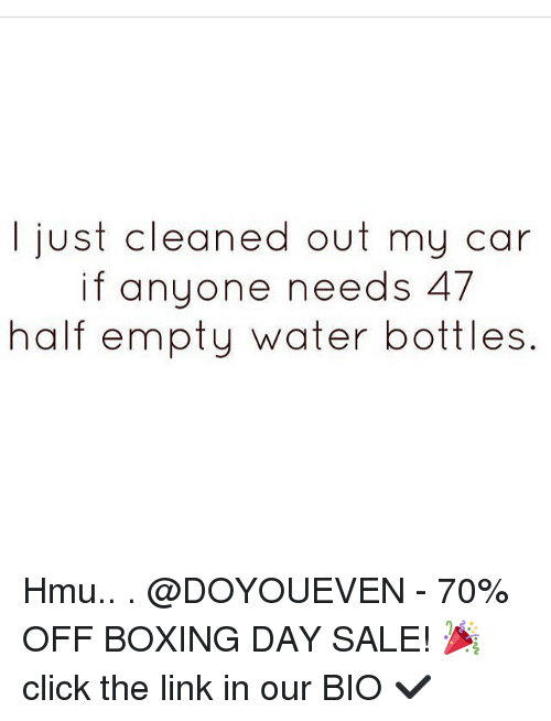 Gym, Hmu, and The Link: I just cleaned out my car  if anyone needs 47  half empty water bottles Hmu.. . @DOYOUEVEN - 70% OFF BOXING DAY SALE! 🎉 click the link in our BIO ✔️