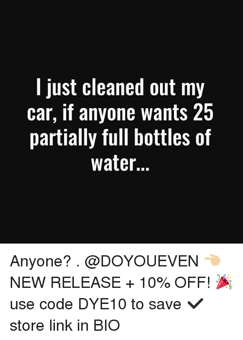 Gym, Link, and Water: I just cleaned out my  car, if anyone wants 25  partially full bottles of  water... Anyone? . @DOYOUEVEN 👈🏼 NEW RELEASE + 10% OFF! 🎉 use code DYE10 to save ✔️ store link in BIO