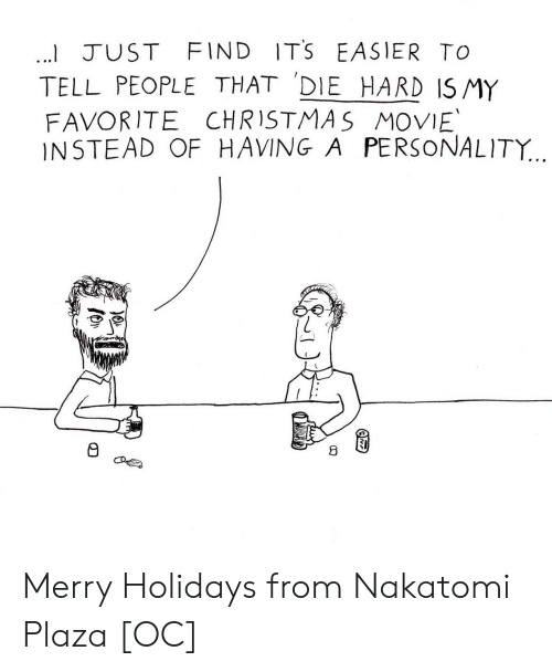 die hard: I JUST FIND ITS EASIER TO  TELL PEOPLE THAT DIE HARD ISMY  FAVORITE CHRISTMAS MOVIE  INSTEAD OF HAVING A PERSONALITY...  8 Merry Holidays from Nakatomi Plaza [OC]
