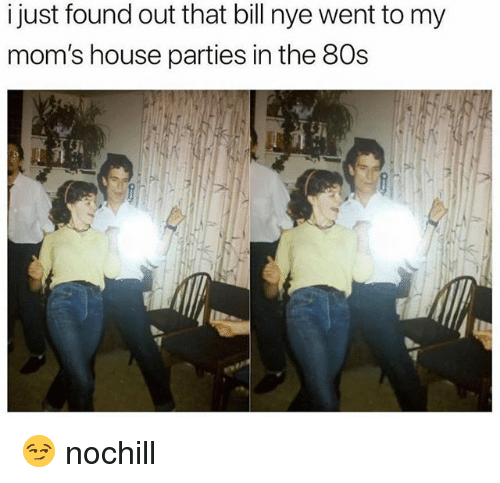 80s, Bill Nye, and Funny: i just found out that bill nye went to my  mom's house parties in the 80s 😏 nochill