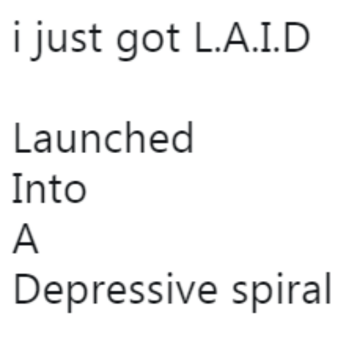 spiral: i just got LA.ID  Launched  Into  Depressive spiral