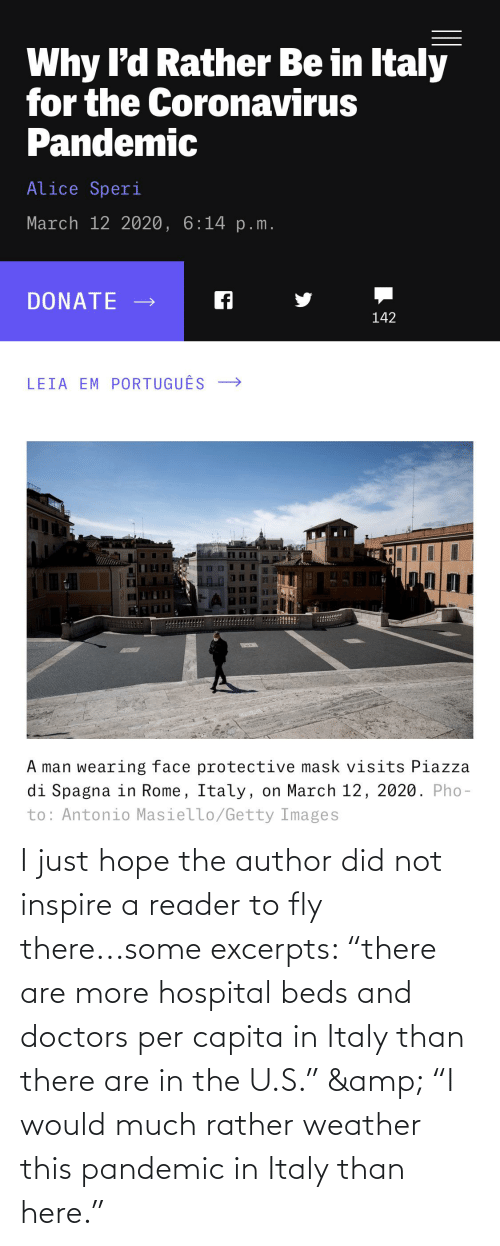 """inspire: I just hope the author did not inspire a reader to fly there...some excerpts: """"there are more hospital beds and doctors per capita in Italy than there are in the U.S."""" & """"I would much rather weather this pandemic in Italy than here."""""""