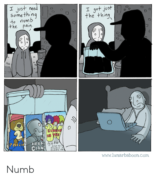Lunarbaboon: I just need D  Something  to numb  the thing  the pain  PRD  CENE KE  GOAN  www.lunarbaboon.Com Numb