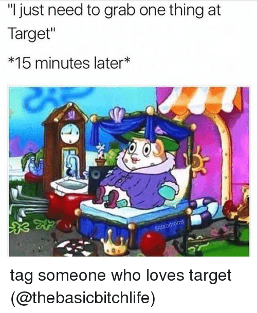 """Memes, Target, and Tag Someone: """"I just need to grab one thing at  Target""""  *15 minutes later tag someone who loves target (@thebasicbitchlife)"""