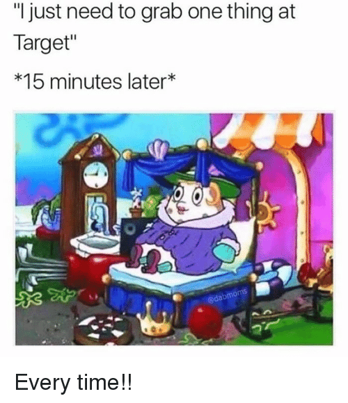 """Dank, Target, and Time: """"I just need to grab one thing at  Target""""  *15 minutes later  @dabmom Every time!!"""