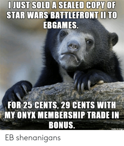 sealed: I JUST SOLD A SEALED COPY OF  STAR WARS BATTLEFRONT II TO  EBGAMES  FOR 25 CENTS, 29 CENTS WITH  MY ONYX MEMBERSHIP TRADE IN  BONUS  made on imqur EB shenanigans