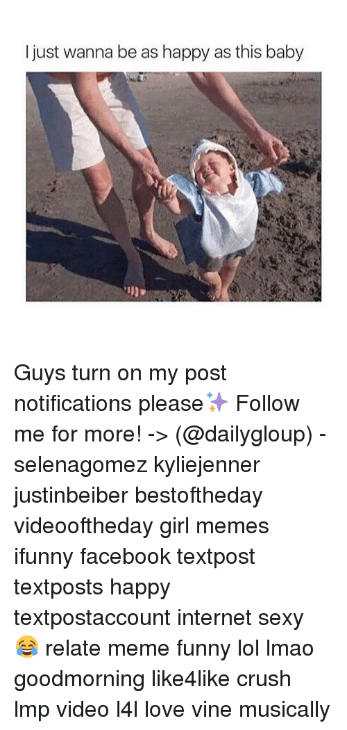 Meme Ifunny: I just wanna be as happy as this baby Guys turn on my post notifications please✨ Follow me for more! -> (@dailygloup) - selenagomez kyliejenner justinbeiber bestoftheday videooftheday girl memes ifunny facebook textpost textposts happy textpostaccount internet sexy 😂 relate meme funny lol lmao goodmorning like4like crush lmp video l4l love vine musically