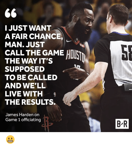 James Harden: I JUST WANT  A FAIR CHANCE  MAN. JUST  CALL THE GAME HI  THE WAY IT'S  SUPPOSED a  TO BE CALLED  AND WE'LL  LIVE WITH  THE RESULTS.  James Harden on  Game 1 officiating  B R 😬