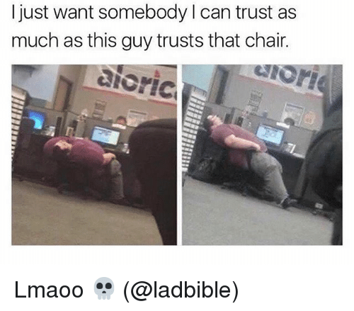 Memes, Chair, and 🤖: I just want somebody can trust as  as  much as this guy trusts that chair.  aioric Lmaoo 💀 (@ladbible)