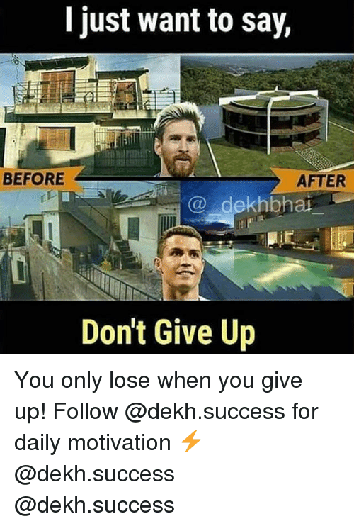 Dekh Bhai: I just want to say,  BEFORE  AFTER  @ dekhbhai  Don't Give Up You only lose when you give up! Follow @dekh.success for daily motivation ⚡️ @dekh.success @dekh.success