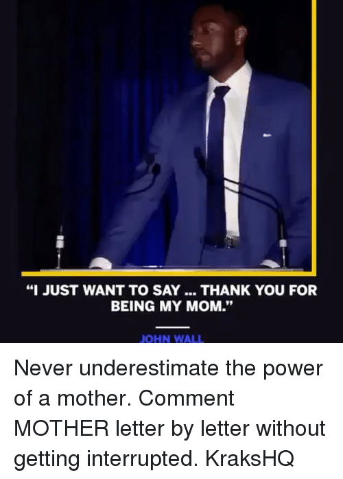 """John Wall, Memes, and Thank You: """"I JUST WANT TO SAY THANK YOU FOR  BEING MY MOM.""""  JOHN WALL Never underestimate the power of a mother. Comment MOTHER letter by letter without getting interrupted. KraksHQ"""