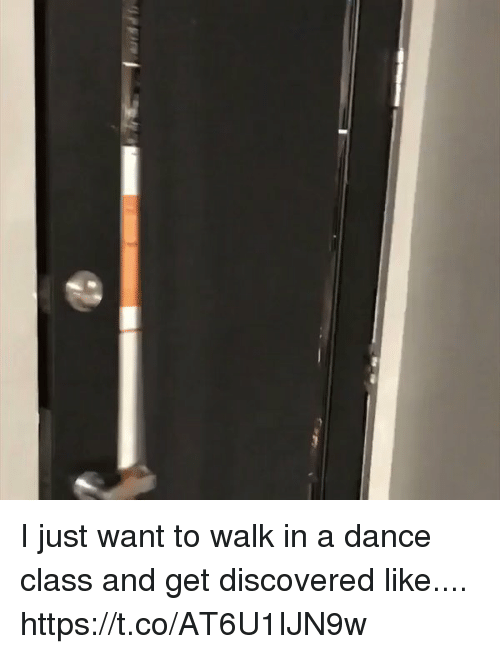 Dancee: I just want to walk in a dance class and get discovered like.... https://t.co/AT6U1IJN9w