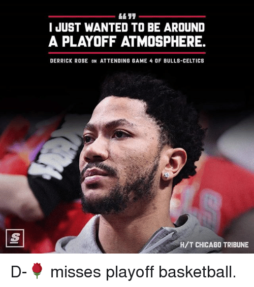 chicago tribune: I JUST WANTED TO BE AROUND  A PLAYOFF ATMOSPHERE.  DERRICK ROSE ON ATTENDING GAME 4 OF BULLS-CELTICS  H/T CHICAGO TRIBUNE D-🌹 misses playoff basketball.