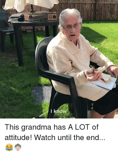 Dank, Grandma, and Watch: I k  now This grandma has A LOT of attitude! Watch until the end... 😂👵🏻
