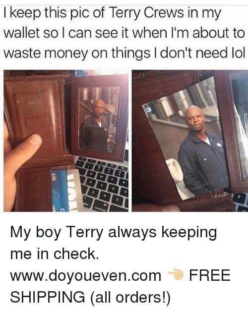 Lol, Money, and Terry Crews: I keep this pic of Terry Crews in my  wallet so I can see it when I'm about to  waste money on things l don't need lol My boy Terry always keeping me in check.  www.doyoueven.com 👈🏼 FREE SHIPPING (all orders!)