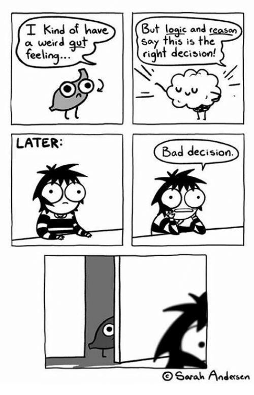 bad decision: I Kind of haveBut loaic and reason  a weird gut  Say this is the  riqht decision!  0  eelina  2  LATER:  Bad decision.  b0o  Sarah Andersen