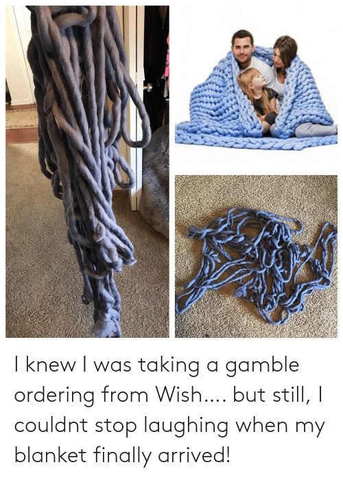 but still: I knew I was taking a gamble ordering from Wish…. but still, I couldnt stop laughing when my blanket finally arrived!