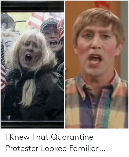 knew: I Knew That Quarantine Protester Looked Familiar…