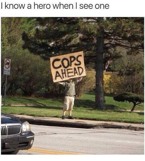 Hero, Cops, and One: I know a hero when I see one  COPS  AHEAD