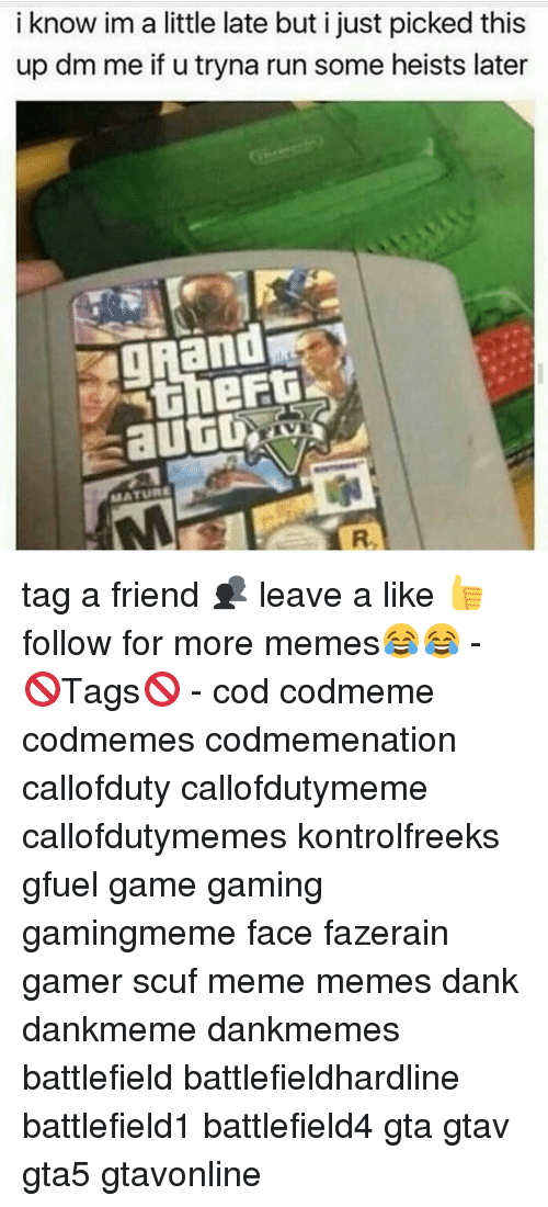 Memes and 🤖: i know im a little late but i just picked this  up dm me if u tryna run some heists later  and  the  autu  MATURE tag a friend 👥 leave a like 👍 follow for more memes😂😂 - 🚫Tags🚫 - cod codmeme codmemes codmemenation callofduty callofdutymeme callofdutymemes kontrolfreeks gfuel game gaming gamingmeme face fazerain gamer scuf meme memes dank dankmeme dankmemes battlefield battlefieldhardline battlefield1 battlefield4 gta gtav gta5 gtavonline