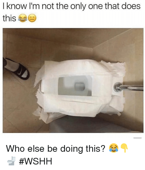 wshh: I know I'm not the only one that does  this Who else be doing this? 😂👇🚽 #WSHH