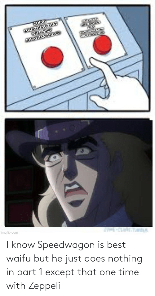 Best Waifu: I know Speedwagon is best waifu but he just does nothing in part 1 except that one time with Zeppeli