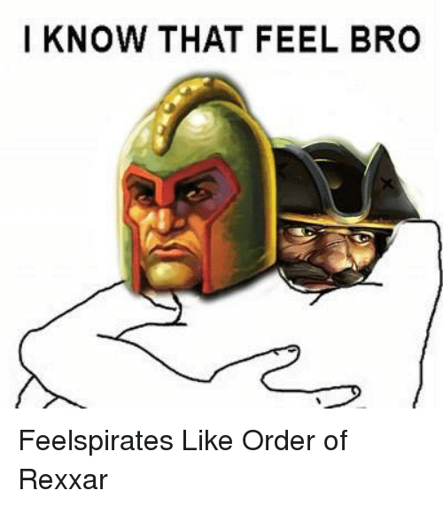 Feels Bro: I KNOW THAT FEEL BRO Feelspirates Like Order of Rexxar