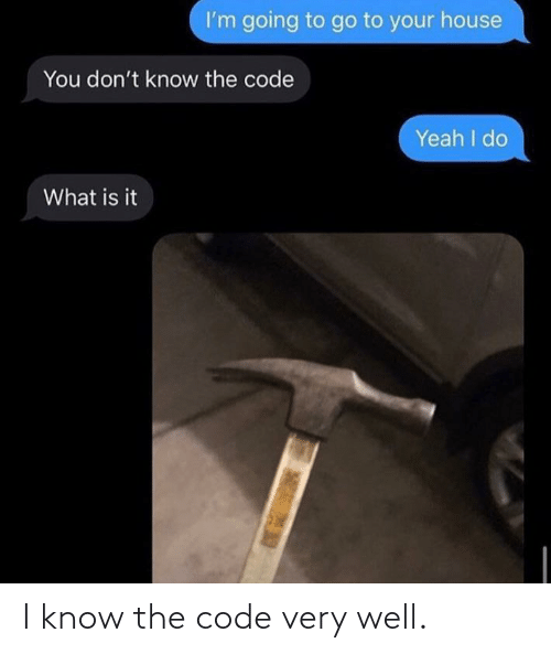 i know: I know the code very well.