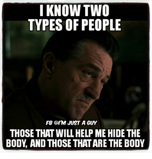 memes: I KNOW TWO  TYPES OF PEOPLE  FB Col JUST A GUY  THOSE THAT WILL HELP ME HIDE THE