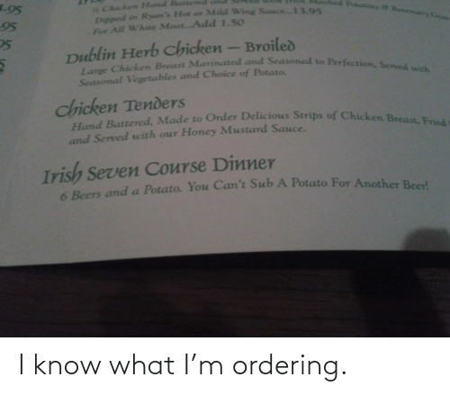 What I: I know what I'm ordering.