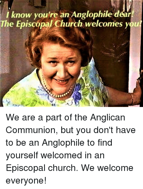 i know youre an anglophile dear the episco church welcomes 14489207 🔥 25 best memes about anglican, episcopal church , and church
