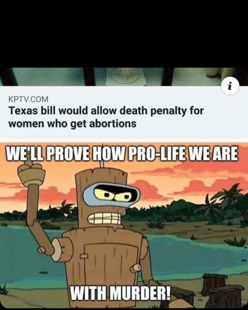 death penalty: i  KPTV.COM  Texas bill would allow death penalty for  women who get abortions  WELL PROVE HOW PRO-LIFE WE ARE  WITH MURDER!