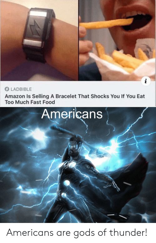 Fast food: i  LADBIBLE  Amazon Is Selling A Bracelet That Shocks You If You Eat  Too Much Fast Food  Americans Americans are gods of thunder!