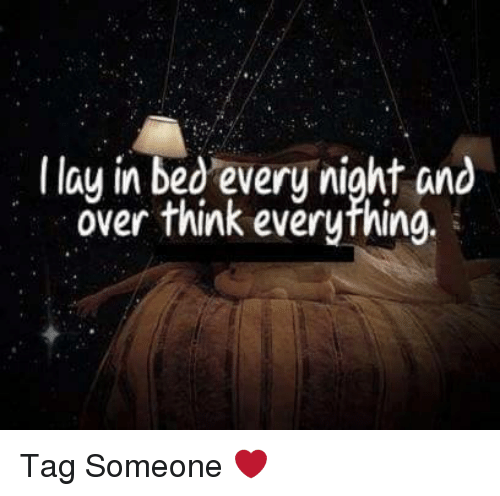 Lay's, Memes, and 🤖: I lay in bed every night and  over think everything Tag Someone ❤