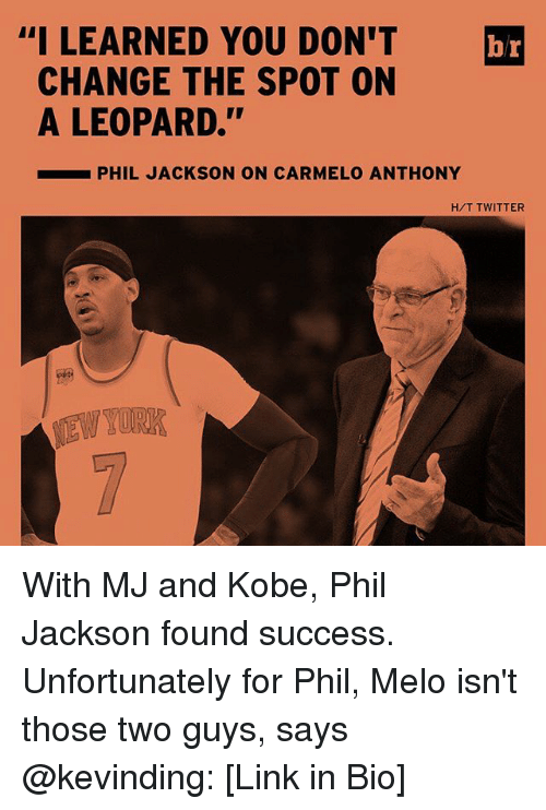 """Carmelo Anthony, Sports, and Phil Jackson: """"I LEARNED YOU DON'T  br  CHANGE THE SPOT ON  A LEOPARD.''  PHIL JACKSON ON CARMELO ANTHONY  HIT TWITTER With MJ and Kobe, Phil Jackson found success. Unfortunately for Phil, Melo isn't those two guys, says @kevinding: [Link in Bio]"""