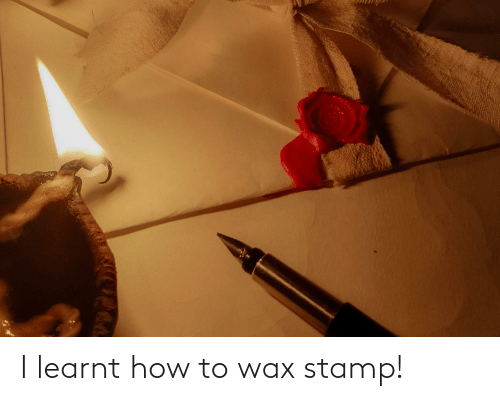 stamp: I learnt how to wax stamp!